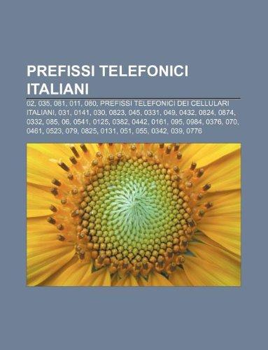9781232629764: Prefissi Telefonici Italiani: 02, 035, 081, 011, 080, Prefissi Telefonici Dei Cellulari Italiani, 031, 0141, 030, 0823, 045, 0331, 049, 0432