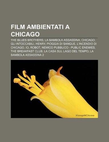 9781232630074: Film Ambientati a Chicago: The Blues Brothers, La Bambola Assassina, Chicago, Gli Intoccabili, Henry, Pioggia Di Sangue, L'Incendio Di Chicago
