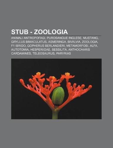 9781232631309: Stub - Zoologia: Animali Antropofagi, Purosangue Inglese, Mustang, Gryllus Bimaculatus, Asmeringa, Bivalvia, Zoologia, F1 Ibrido