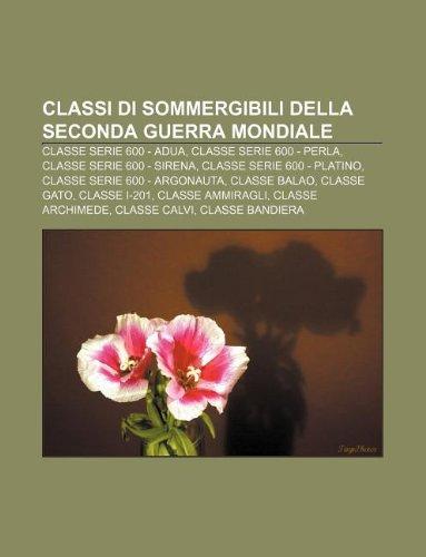 9781232631736: Classi di sommergibili della seconda guerra mondiale: Classe Serie 600 - Adua, Classe Serie 600 - Perla, Classe Serie 600 - Sirena (Italian Edition)