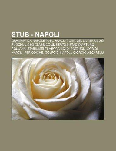 9781232632740: Stub - Napoli: Grammatica Napoletana, Napoli Comicon, La Terra Dei Fuochi, Liceo Classico Umberto I, Stadio Arturo Collana