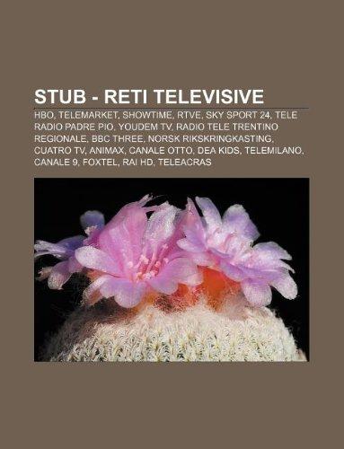 9781232633167: Stub - Reti Televisive: HBO, Telemarket, Showtime, Rtve, Sky Sport 24, Tele Radio Padre Pio, Youdem TV, Radio Tele Trentino Regionale