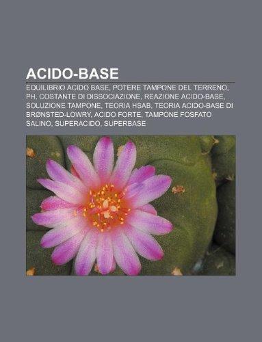 9781232633532: Acido-Base: Equilibrio Acido Base, Potere Tampone del Terreno, PH, Costante Di Dissociazione, Reazione Acido-Base, Soluzione Tampo