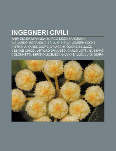 9781232633600: Ingegneri Civili: Fabrizio de Miranda, Marco Dezzi Bardeschi, Riccardo Morandi, Pier Luigi Nervi, Joseph Locke, Pietro Lunardi, Giorgio