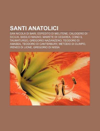 9781232633952: Santi Anatolici: San Nicola Di Bari, Espedito Di Melitene, Calogero Di Sicilia, Basilio Magno, Mamete Di Cesarea, Cono Il Taumaturgo