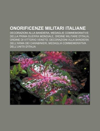 9781232634027: Onorificenze Militari Italiane: Decorazioni Alla Bandiera, Medaglie Commemorative Della Prima Guerra Mondiale, Ordine Militare D'Italia