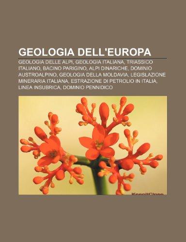 9781232634409: Geologia dell'Europa: Geologia delle Alpi, Geologia italiana, Triassico italiano, Bacino parigino, Alpi Dinariche, Dominio Austroalpino