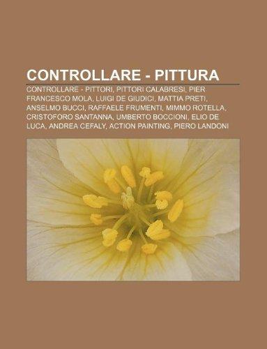 9781232634478: Controllare - Pittura: Controllare - Pittori, Pittori Calabresi, Pier Francesco Mola, Luigi de Giudici, Mattia Preti, Anselmo Bucci