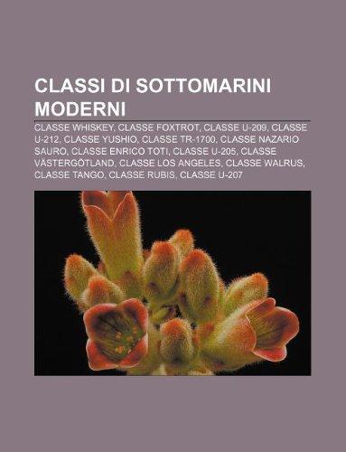 9781232636021: Classi Di Sottomarini Moderni: Classe Whiskey, Classe Foxtrot, Classe U-209, Classe U-212, Classe Yushio, Classe Tr-1700, Classe Nazario Sauro