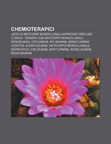 9781232638650: Chemioterapici: Lista di anticorpi monoclonali approvati per uso clinico, Terapia con anticorpi monoclonali, Denosumab, Cetuximab, Ipilimumab