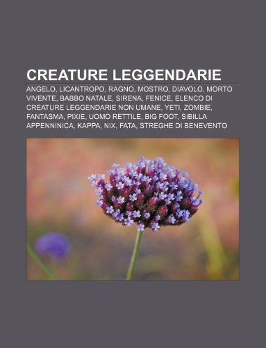 9781232641957: Creature Leggendarie: Angelo, Licantropo, Ragno, Mostro, Diavolo, Morto Vivente, Babbo Natale, Sirena, Fenice
