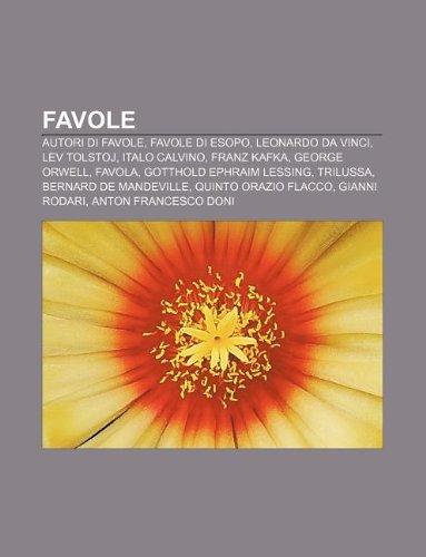 9781232644651: Favole: Autori Di Favole, Favole Di Esopo, Leonardo Da Vinci, Lev Tolstoj, Italo Calvino, Franz Kafka, George Orwell, Favola