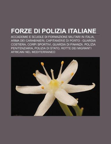 9781232646280: Forze di polizia italiane: Accademie e scuole di formazione militari in Italia, Arma dei Carabinieri, Capitanerie di porto - Guardia Costiera