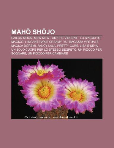 9781232650980: Mahō shōjo: Sailor Moon, Mew Mew - Amiche vincenti, Lo specchio magico, L'incantevole Creamy, Yui ragazza virtuale, Magica DoReMi, Fancy Lala