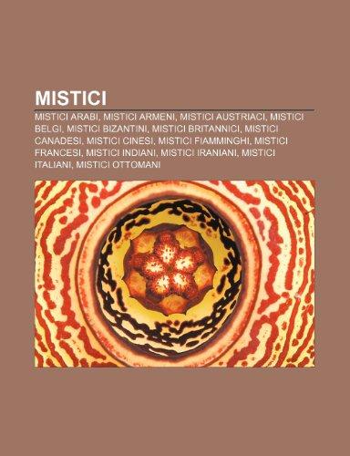9781232652014: Mistici: Mistici arabi, Mistici armeni, Mistici austriaci, Mistici belgi, Mistici bizantini, Mistici britannici, Mistici canadesi