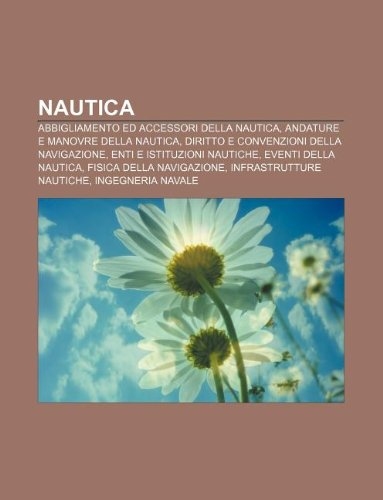 9781232652885: Nautica: Abbigliamento ed accessori della nautica, Andature e manovre della nautica, Diritto e convenzioni della navigazione (Italian Edition)