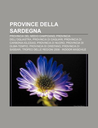 9781232656364: Province della Sardegna: Provincia del Medio Campidano, Provincia dell'Ogliastra, Provincia di Cagliari, Provincia di Carbonia-Iglesias