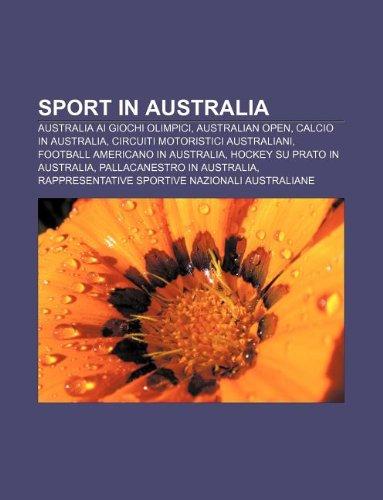 9781232660491: Sport in Australia: Australia AI Giochi Olimpici, Australian Open, Calcio in Australia, Circuiti Motoristici Australiani