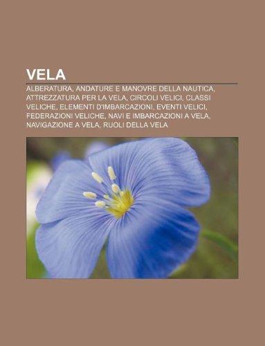 9781232661573: Vela: Alberatura, Andature E Manovre Della Nautica, Attrezzatura Per La Vela, Circoli Velici, Classi Veliche, Elementi D'Imb