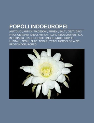 9781232661924: Popoli Indoeuropei: Anatolici, Antichi Macedoni, Armeni, Balti, Celti, Daci, Frigi, Germani, Greci Antichi, Illiri, Indoeuropeistica