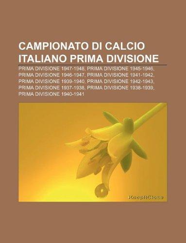9781232661986: Campionato Di Calcio Italiano Prima Divisione: Prima Divisione 1947-1948, Prima Divisione 1945-1946, Prima Divisione 1946-1947