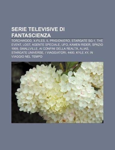 9781232662143: Serie Televisive Di Fantascienza: Torchwood, X-Files, Il Prigioniero, Stargate Sg-1, the Event, Lost, Agente Speciale, UFO, Kamen Rider
