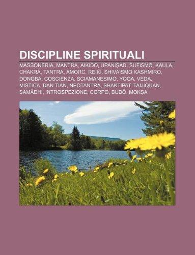 9781232662549: Discipline Spirituali: Massoneria, Mantra, Aikido, Upani Ad, Sufismo, Kaula, Chakra, Tantra, Amorc, Reiki, Shivaismo Kashmiro, Dongba