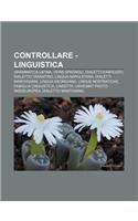 9781232684701: Controllare - Linguistica: Grammatica Latina, Verbi Spagnoli, Dialetti D'Abruzzo, Dialetto Tarantino, Lingua Napoletana, Dialetti Marchigiani