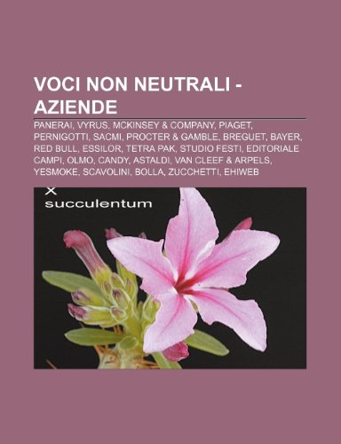 9781232691006: Voci Non Neutrali - Aziende: Panerai, Vyrus, McKinsey & Company, Piaget, Pernigotti, Sacmi, Procter & Gamble, Breguet, Bayer, Red Bull, Essilor