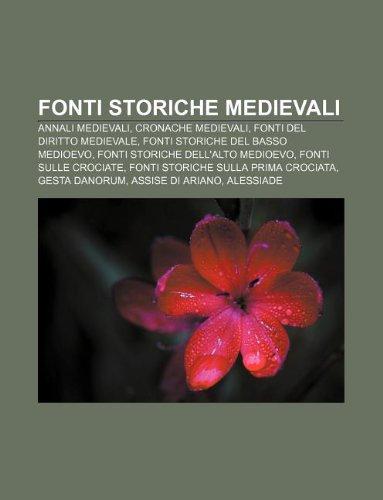 9781232692003: Fonti Storiche Medievali: Annali Medievali, Cronache Medievali, Fonti del Diritto Medievale, Fonti Storiche del Basso Medioevo