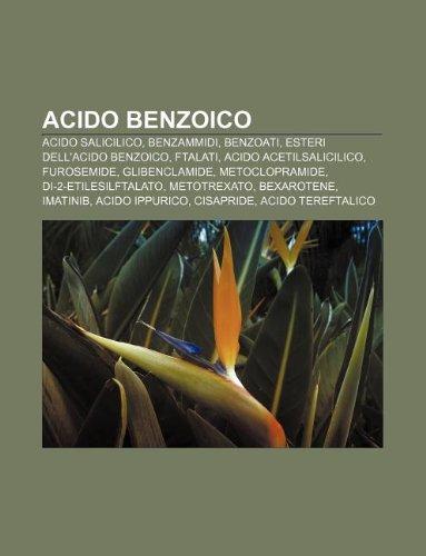 9781232693055: Acido Benzoico: Acido Salicilico, Benzammidi, Benzoati, Esteri Dell'acido Benzoico, Ftalati, Acido Acetilsalicilico, Furosemide, Glibe