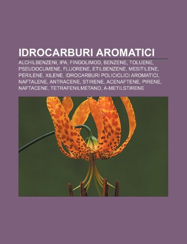 9781232693130: Idrocarburi Aromatici: Alchilbenzeni, IPA, Fingolimod, Benzene, Toluene, Pseudocumene, Fluorene, Etilbenzene, Mesitilene, Perilene, Xilene