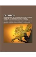 9781232695226: Calvados: Arrondissement del Calvados, Cantoni del Calvados, Comuni del Calvados, Frazioni del Calvados, Armoriale dei comuni del Calvados