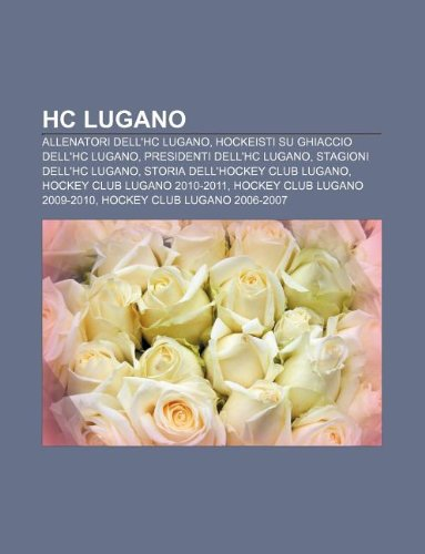 9781232697718: Hc Lugano: Allenatori Dell'hc Lugano, Hockeisti Su Ghiaccio Dell'hc Lugano, Presidenti Dell'hc Lugano, Stagioni Dell'hc Lugano