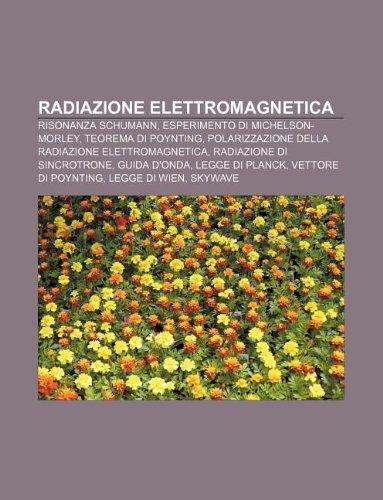 9781232697756: Radiazione Elettromagnetica: Risonanza Schumann, Esperimento Di Michelson-Morley, Teorema Di Poynting