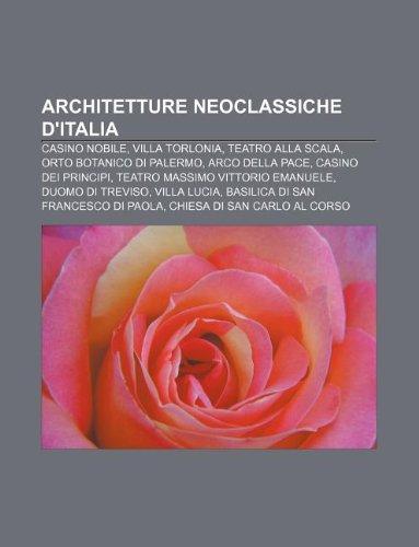 9781232697954: Architetture neoclassiche d'Italia: Casino Nobile, Villa Torlonia, Teatro alla Scala, Orto botanico di Palermo, Arco della Pace (Italian Edition)