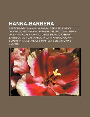 9781232698180: Hanna-Barbera: Personaggi Di Hanna-Barbera, Serie Televisive D'Animazione Di Hanna-Barbera, I Puffi, Tom & Jerry, Orso Yoghi