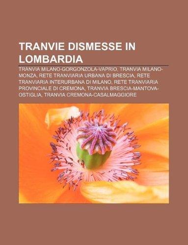 9781232698371: Tranvie Dismesse in Lombardia: Tranvia Milano-Gorgonzola-Vaprio, Tranvia Milano-Monza, Rete Tranviaria Urbana Di Brescia