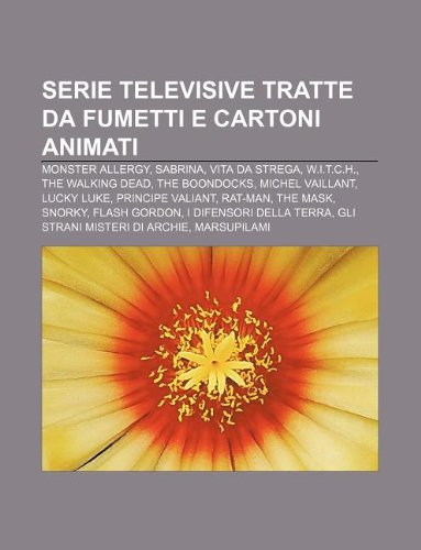 9781232698470: Serie Televisive Tratte Da Fumetti E Cartoni Animati: Monster Allergy, Sabrina, Vita Da Strega, W.I.T.C.H., the Walking Dead, the Boondocks