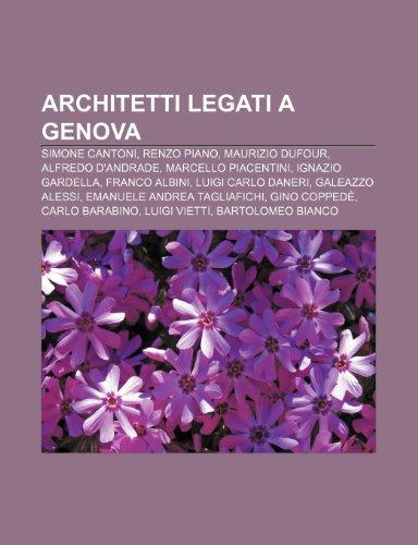 9781232699125: Architetti legati a Genova: Simone Cantoni, Renzo Piano, Maurizio Dufour, Alfredo d'Andrade, Marcello Piacentini, Ignazio Gardella