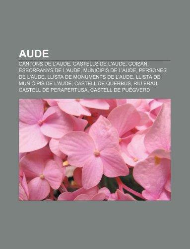 9781232709923: Aude: Cantons de l'Aude, Castells de l'Aude, Coisan, Esborranys de l'Aude, Municipis de l'Aude, Persones de l'Aude