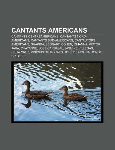 9781232711315: Cantants americans: Cantants centreamericans, Cantants nord-americans, Cantants sud-americans, Cantautors americans, Shakira, Leonard Cohen