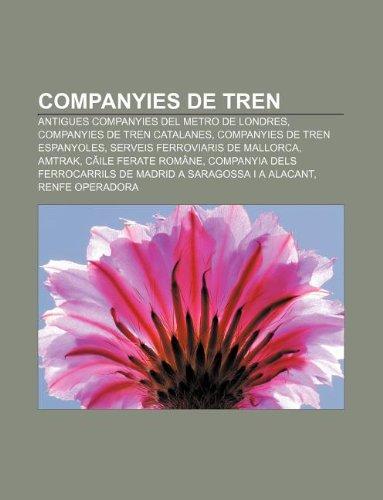 9781232713180: Companyies de tren: Antigues companyies del metro de Londres, Companyies de tren catalanes, Companyies de tren espanyoles (Catalan Edition)
