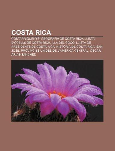 9781232714101: Costa Rica: Costarriquenys, Geografia de Costa Rica, Llista D'Ocells de Costa Rica, Illa del Coco, Llista de Presidents de Costa R