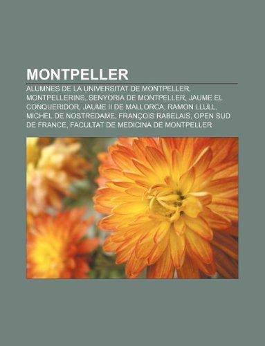 9781232727644: Montpeller: Alumnes de La Universitat de Montpeller, Montpellerins, Senyoria de Montpeller, Jaume El Conqueridor, Jaume II de Mall