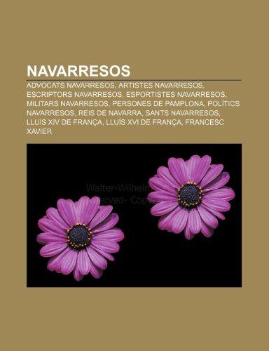 9781232728887: Navarresos: Advocats Navarresos, Artistes Navarresos, Escriptors Navarresos, Esportistes Navarresos, Militars Navarresos, Persones