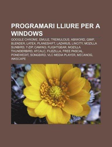 9781232732853: Programari Lliure Per a Windows: Google Chrome, Emule, Tremulous, Abiword, Gimp, Blender, Latex, Planeshift, Lazarus, Lincity, Mozilla Sunbird