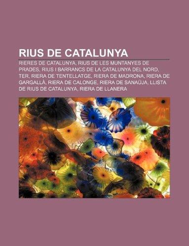 9781232734611: Rius de Catalunya: Rieres de Catalunya, Rius de Les Muntanyes de Prades, Rius I Barrancs de La Catalunya del Nord, Ter, Riera de Tentella