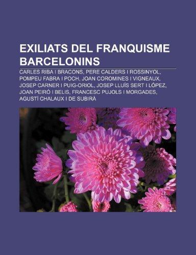 9781232743217: Exiliats del Franquisme Barcelonins: Carles Riba I Bracons, Pere Calders I Rossinyol, Pompeu Fabra I Poch, Joan Coromines I Vigneaux