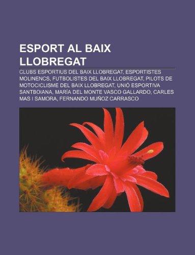 9781232748687: Esport al Baix Llobregat: Clubs esportius del Baix Llobregat, Esportistes molinencs, Futbolistes del Baix Llobregat